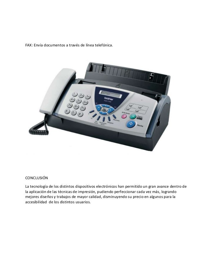 FAX: Envía documentos a través de línea telefónica.CONCLUSIÓNLa tecnología de los distintos dispositivos electrónicos han ...