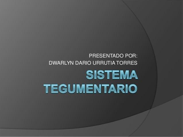 PRESENTADO POR: DWARLYN DARIO URRUTIA TORRES