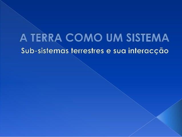  Sistema: conjunto de elementos que interagem entre si, realizando trocas e influenciando-se uns aos outros.  A Terra é ...