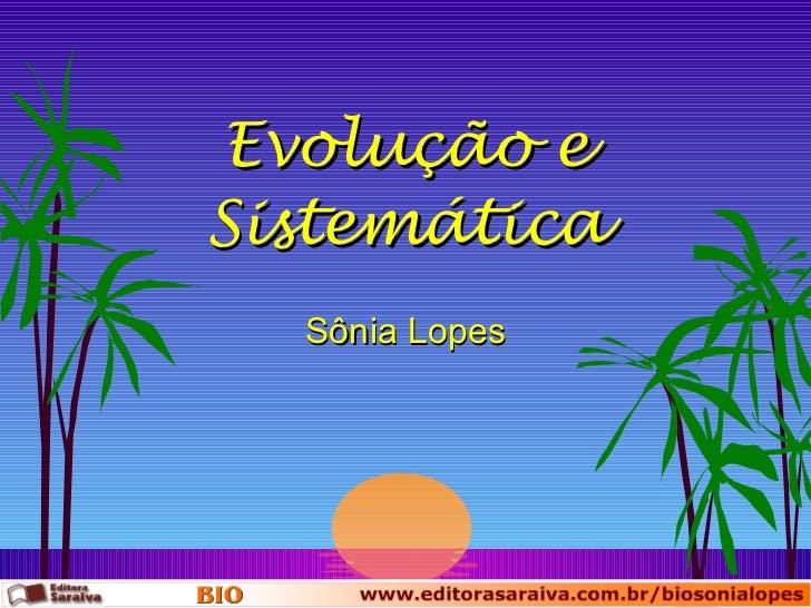 Evolução e Sistemática Sônia Lopes