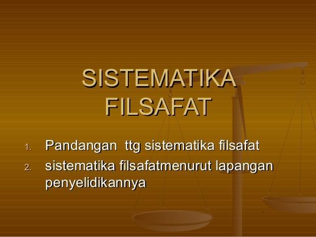 SISTEMATIKA            FILSAFAT1.   Pandangan ttg sistematika filsafat2.   sistematika filsafatmenurut lapangan     penyel...