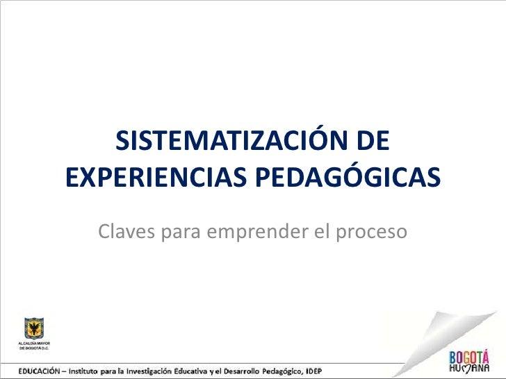 SISTEMATIZACIÓN DEEXPERIENCIAS PEDAGÓGICAS  Claves para emprender el proceso