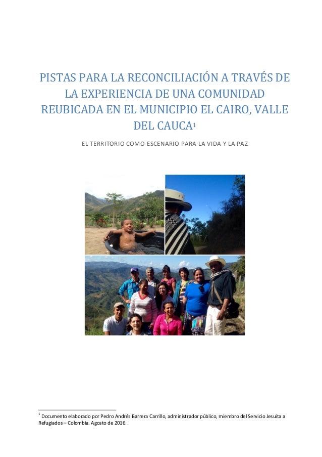 PISTAS PARA LA RECONCILIACIÓN A TRAVÉS DE LA EXPERIENCIA DE UNA COMUNIDAD REUBICADA EN EL MUNICIPIO EL CAIRO, VALLE DEL CA...