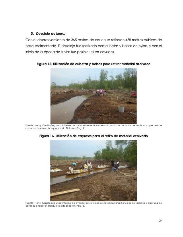 D. Desalojo de tierra.Con el desazolvamiento de 365 metros de cauce se retiraron 438 metros cúbicos detierra sedimentada. ...