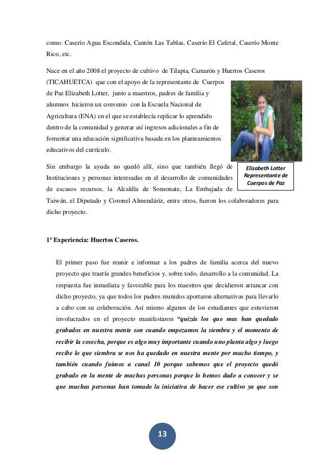 13 como: Caserío Agua Escondida, Cantón Las Tablas, Caserío El Cafetal, Caserío Monte Rico, etc. Nace en el año 2008 el pr...