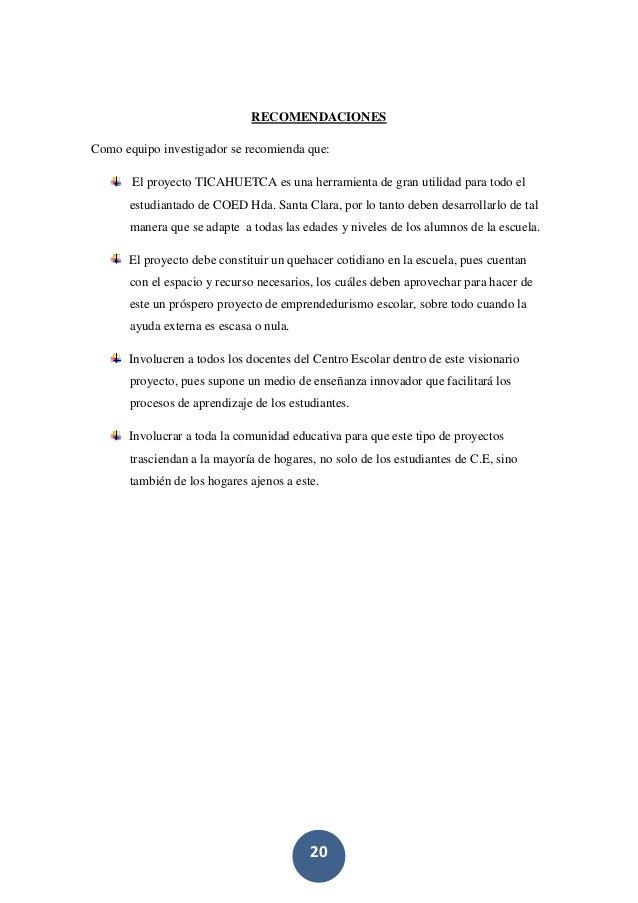 20 RECOMENDACIONES Como equipo investigador se recomienda que: El proyecto TICAHUETCA es una herramienta de gran utilidad ...