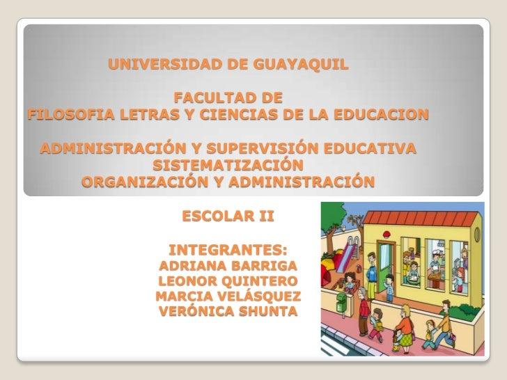 UNIVERSIDAD DE GUAYAQUILFACULTAD DE FILOSOFIA LETRAS Y CIENCIAS DE LA EDUCACIONADMINISTRACIÓN Y SUPERVISIÓN EDUCATIVASISTE...
