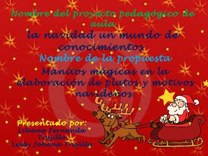 Nombre del proyecto pedagógico de aula la navidad un mundo de conocimientos  Nombre de la propuesta Manitos mágicas en la ...