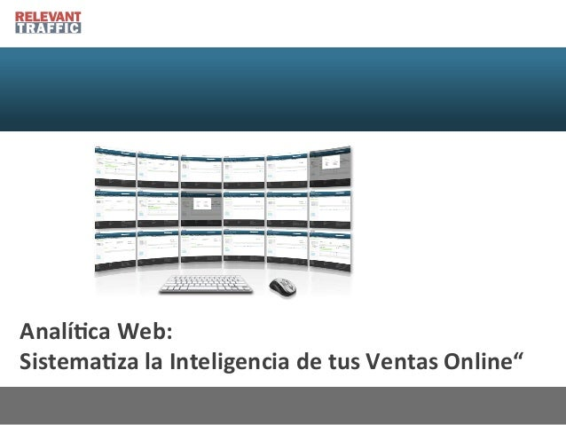 "Analí&ca  Web:     Sistema&za  la  Inteligencia  de  tus  Ventas  Online"""