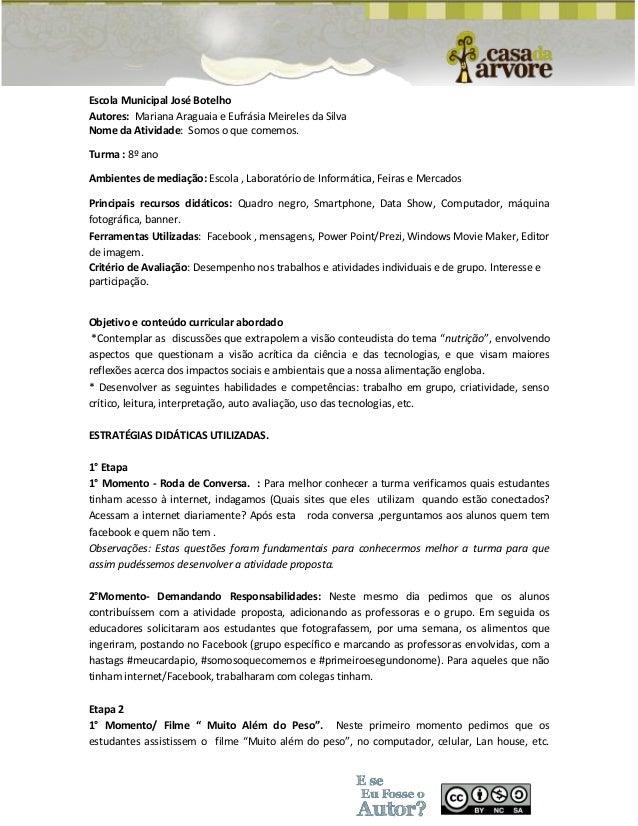 Escola Municipal José Botelho  Autores: Mariana Araguaia e Eufrásia Meireles da Silva  Nome da Atividade: Somos o que come...