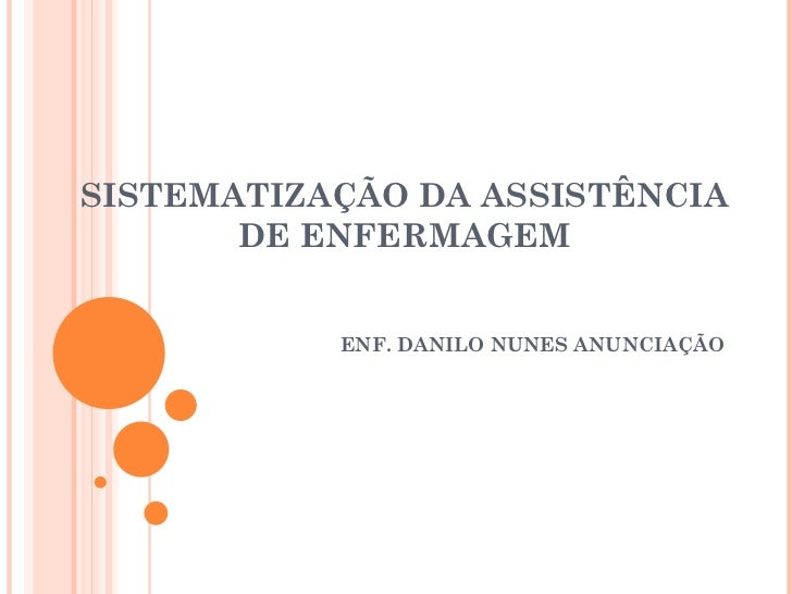 SISTEMATIZAÇÃO DA ASSISTÊNCIA DE ENFERMAGEM ENF. DANILO NUNES ANUNCIAÇÃO