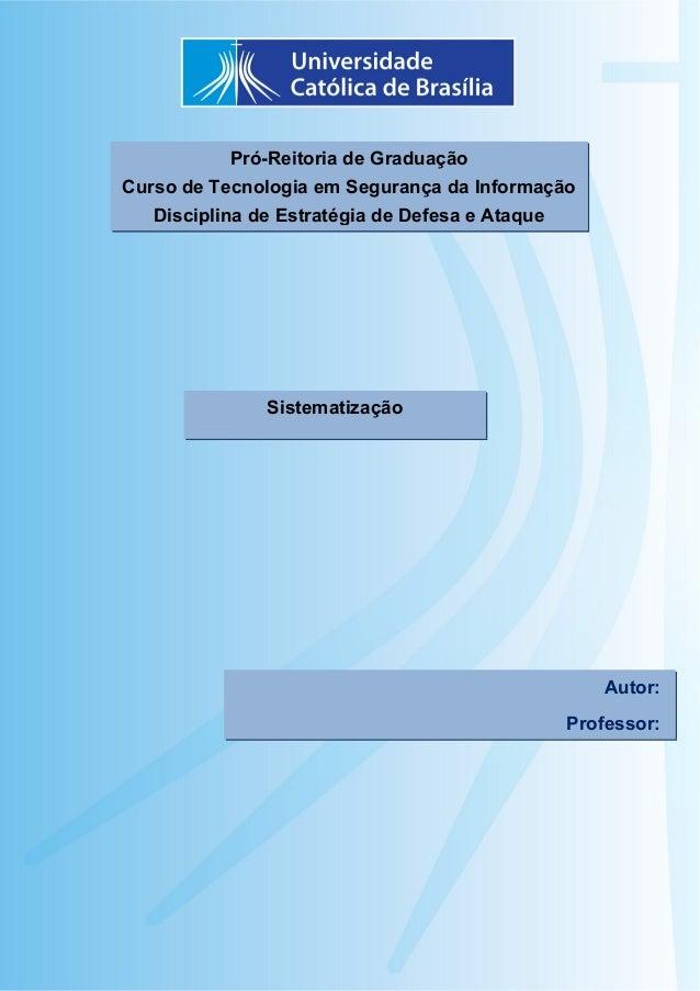 1 Pró-Reitoria de Graduação Curso de Tecnologia em Segurança da Informação Disciplina de Estratégia de Defesa e Ataque Sis...