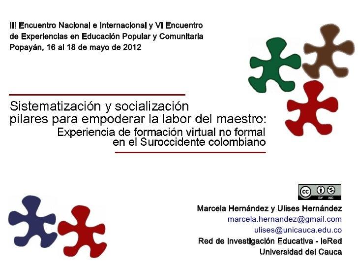 III Encuentro Nacional e Internacional y VI Encuentrode Experiencias en Educación Popular y ComunitariaPopayán, 16 al 18 d...