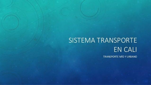 SISTEMA TRANSPORTE  EN CALI  TRANSPORTE MÍO Y URBANO