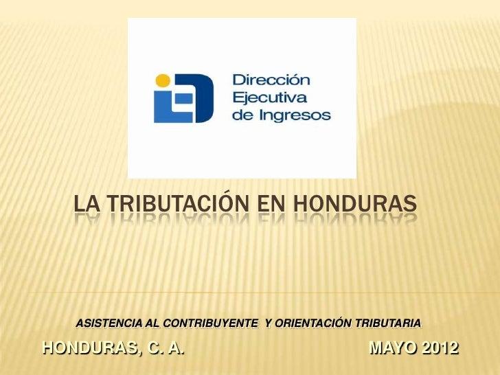 LA TRIBUTACIÓN EN HONDURAS   ASISTENCIA AL CONTRIBUYENTE Y ORIENTACIÓN TRIBUTARIAHONDURAS, C. A.                          ...