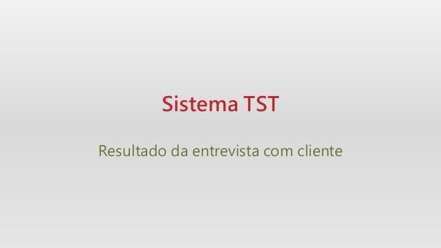 Sistema TST Resultado da entrevista com cliente