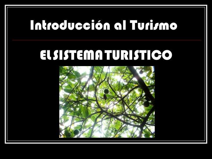 Introducción al Turismo EL   SISTEMA   TURISTICO