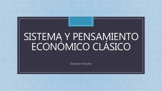 C SISTEMA Y PENSAMIENTO ECONÓMICO CLÁSICO Damaris Paramo