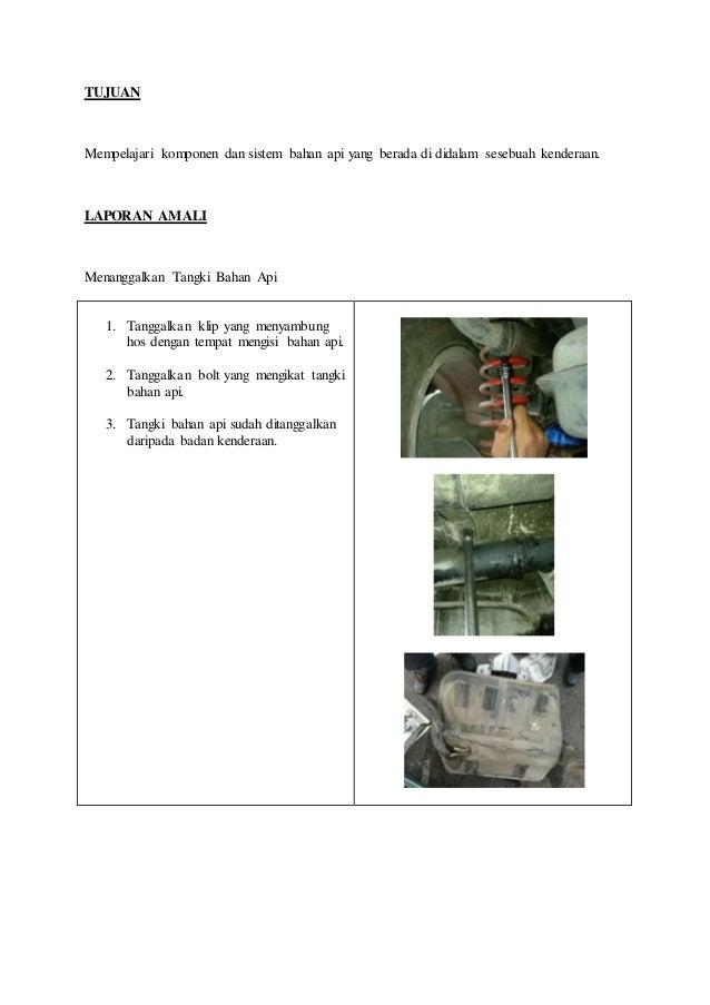 TUJUAN Mempelajari komponen dan sistem bahan api yang berada di didalam sesebuah kenderaan. LAPORAN AMALI Menanggalkan Tan...