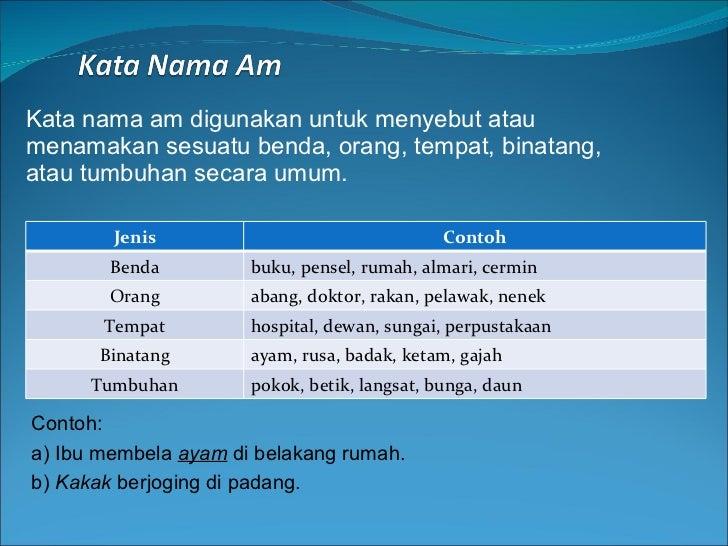 Kata nama am digunakan untuk menyebut atau menamakan sesuatu benda, orang, tempat, binatang, atau tumbuhan secara umum. Co...