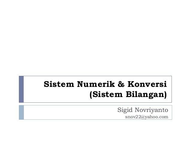 Sistem Numerik & Konversi (Sistem Bilangan) Sigid Novriyanto snov22@yahoo.com