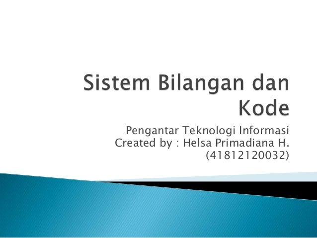 Pengantar Teknologi InformasiCreated by : Helsa Primadiana H.                 (41812120032)