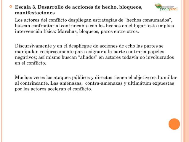    Escala 3. Desarrollo de acciones de hecho, bloqueos,    manifestaciones    Los actores del conflicto despliegan estrat...