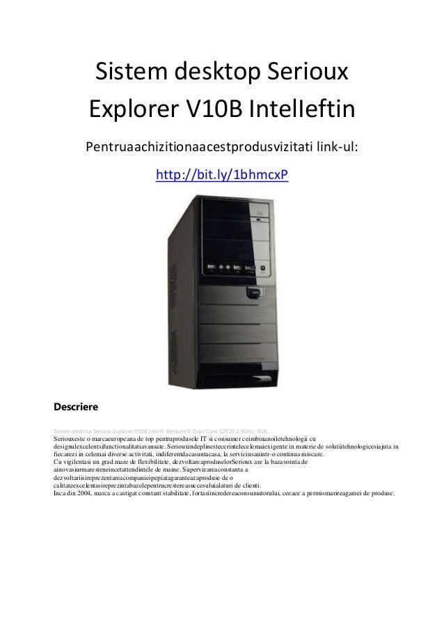 Sistem desktop Serioux Explorer V10B IntelIeftin Pentruaachizitionaacestprodusvizitati link-ul: http://bit.ly/1bhmcxP Desc...