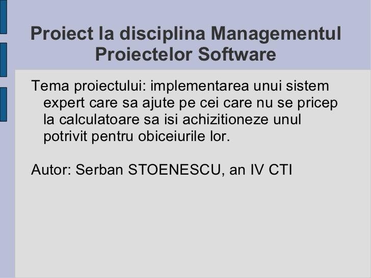 Proiect la disciplina Managementul       Proiectelor SoftwareTema proiectului: implementarea unui sistem expert care sa aj...