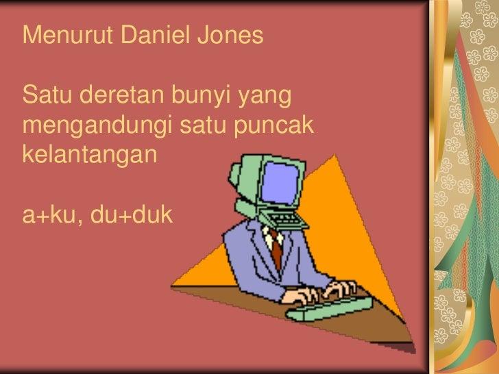 Menurut Daniel JonesSatu deretan bunyi yangmengandungi satu puncakkelantangana+ku, du+duk