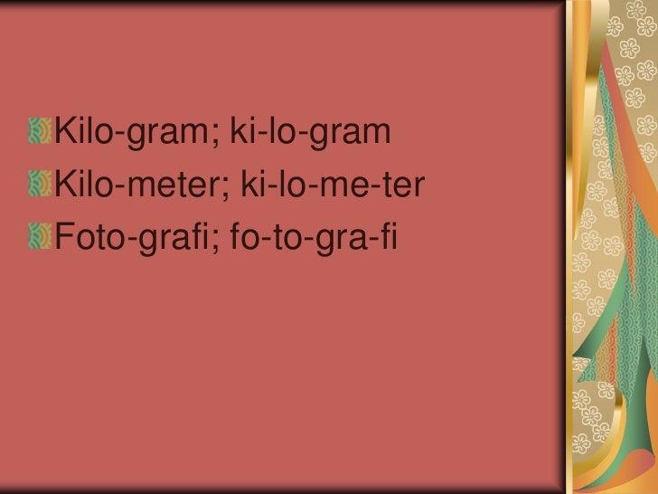 Kilo-gram; ki-lo-gramKilo-meter; ki-lo-me-terFoto-grafi; fo-to-gra-fi