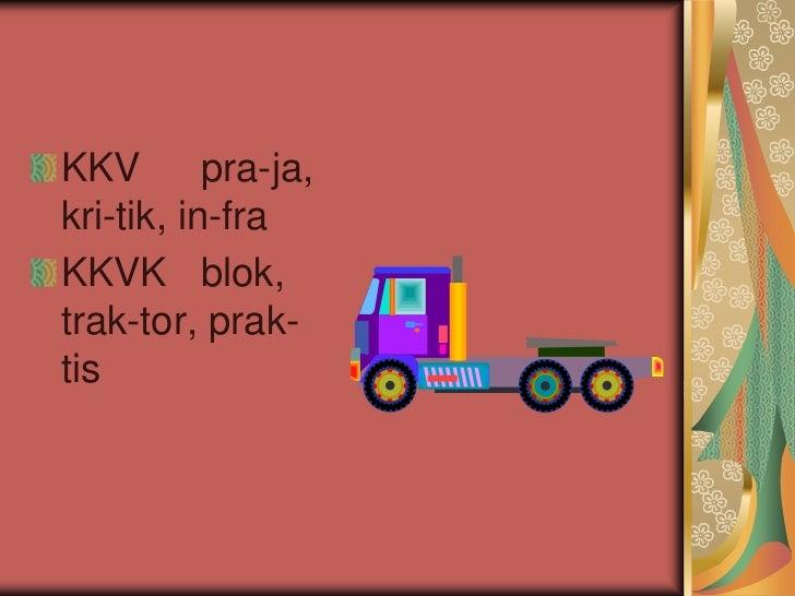 KKV        pra-ja,kri-tik, in-fraKKVK blok,trak-tor, prak-tis