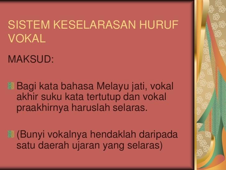 SISTEM KESELARASAN HURUFVOKALMAKSUD: Bagi kata bahasa Melayu jati, vokal akhir suku kata tertutup dan vokal praakhirnya ha...