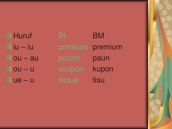 Huruf     BI        BMiu – iu   premium   premiumou – au   pound     paunou – u    coupon    kuponue – u    tissue    tisu
