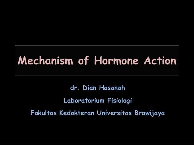 Mechanism of Hormone Action              dr. Dian Hasanah            Laboratorium Fisiologi  Fakultas Kedokteran Universit...
