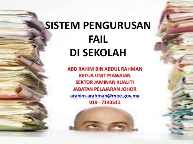 SISTEM PENGURUSAN FAIL DI SEKOLAH ABD RAHIM BIN ABDUL RAHMAN KETUA UNIT PIAWAIAN SEKTOR JAMINAN KUALITI JABATAN PELAJARAN ...