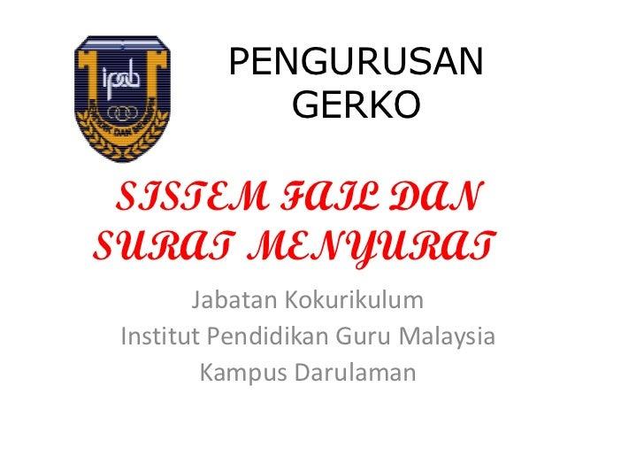 PENGURUSAN             GERKO SISTEM FAIL DANSURAT MENYURAT        Jabatan Kokurikulum Institut Pendidikan Guru Malaysia   ...
