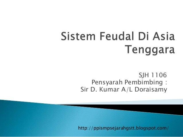 SJH 1106     Pensyarah Pembimbing : Sir D. Kumar A/L Doraisamyhttp://ppismpsejarahgstt.blogspot.com/