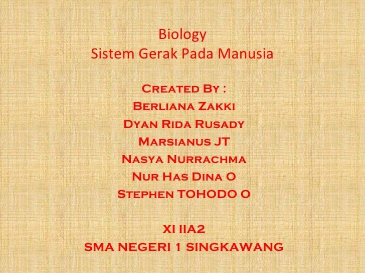 BiologySistem Gerak Pada Manusia      Created By :     Berliana Zakki    Dyan Rida Rusady      Marsianus JT   Nasya Nurrac...