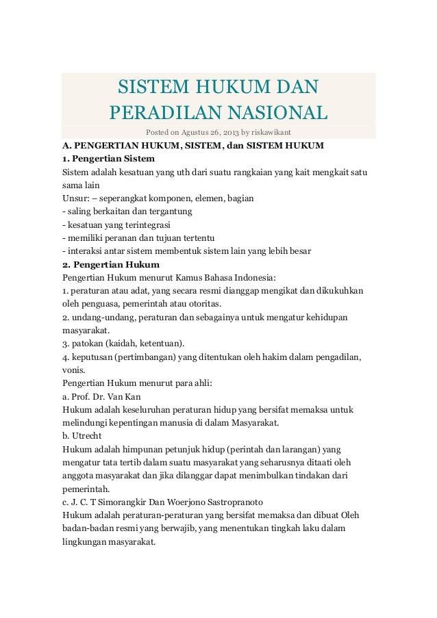 SISTEM HUKUM DAN PERADILAN NASIONAL Posted on Agustus 26, 2013 by riskawikant A. PENGERTIAN HUKUM, SISTEM, dan SISTEM HUKU...