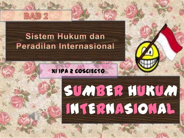 XI IPA 2 COSCIECTO  SUMBER HUKUM INTERNASIONAL