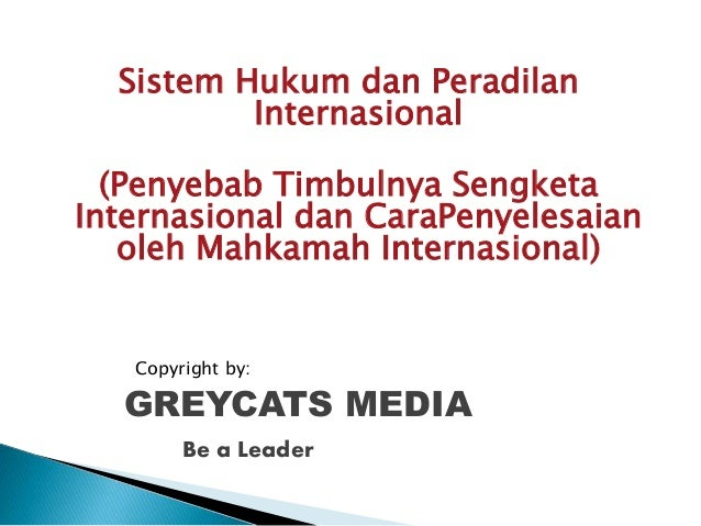 Sistem Hukum dan Peradilan Internasional (Penyebab Timbulnya Sengketa Internasional dan CaraPenyelesaian oleh Mahkamah Int...