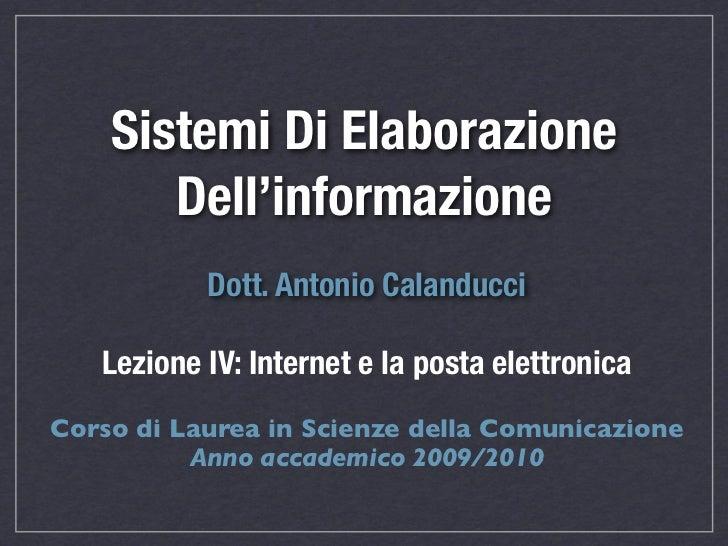 Sistemi Di Elaborazione       Dell'informazione           Dott. Antonio Calanducci   Lezione IV: Internet e la posta elett...