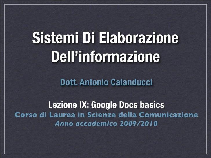 Sistemi Di Elaborazione        Dell'informazione            Dott. Antonio Calanducci          Lezione IX: Google Docs basi...