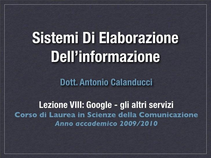 Sistemi Di Elaborazione        Dell'informazione             Dott. Antonio Calanducci        Lezione VIII: Google - gli al...