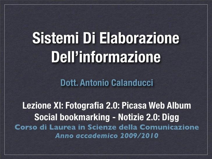 Sistemi Di Elaborazione        Dell'informazione            Dott. Antonio Calanducci   Lezione XI: Fotografia 2.0: Picasa W...