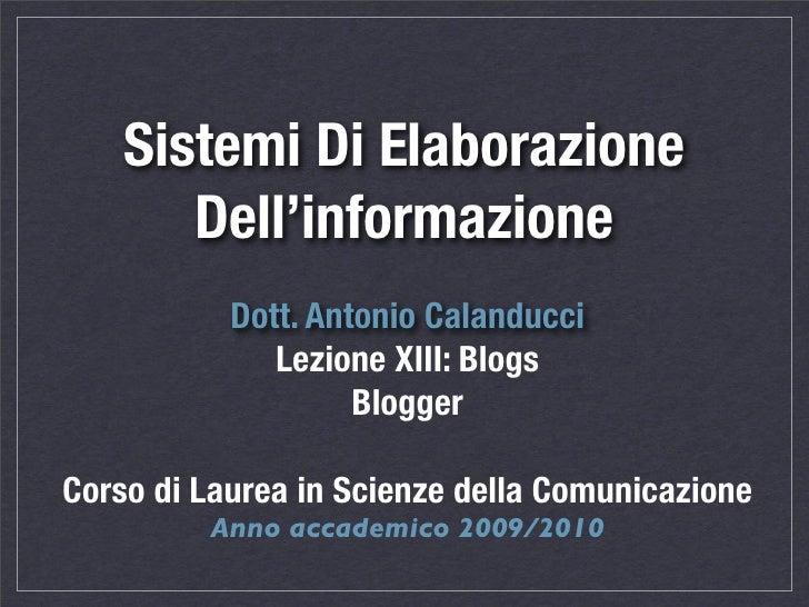 Sistemi Di Elaborazione        Dell'informazione            Dott. Antonio Calanducci               Lezione XIII: Blogs    ...