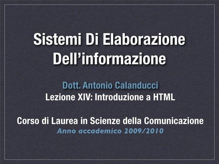 Sistemi Di Elaborazione        Dell'informazione            Dott. Antonio Calanducci        Lezione XIV: Introduzione a HT...