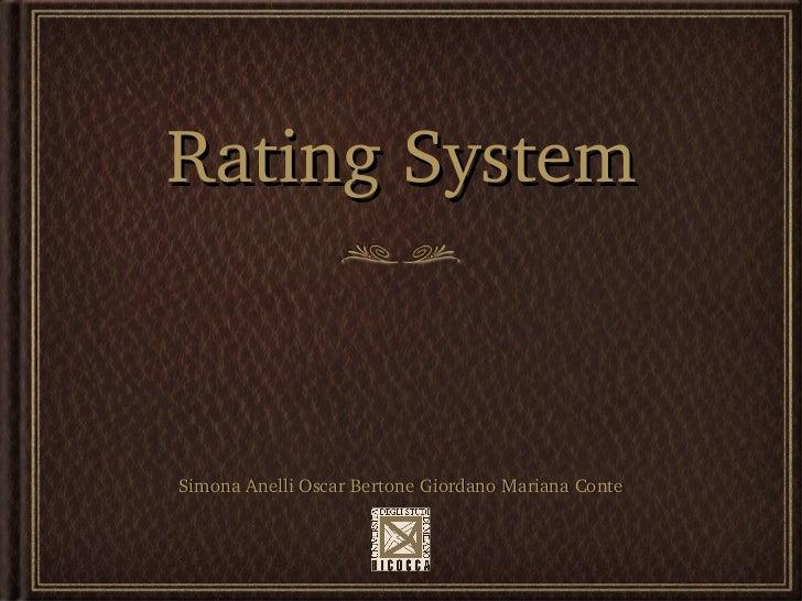 Rating System <ul><li>Simona  Anelli  Oscar  Bertone Giordano  Mariana  Conte </li></ul>
