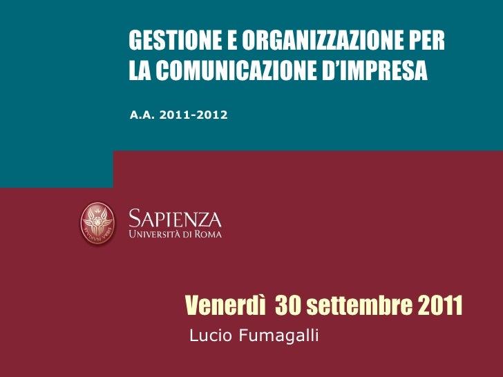 A.A. 2011-2012 GESTIONE E ORGANIZZAZIONE PER LA COMUNICAZIONE D'IMPRESA Venerdì  30 settembre 2011 Lucio Fumagalli